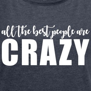 All the best people are crazy T-Shirts - Women's Roll Cuff T-Shirt