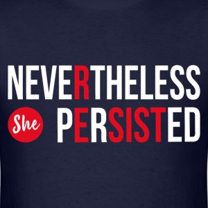 Nevertheless She Persisted. - Men's T-Shirt