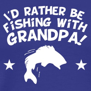 I'd Rather Be Fishing With My Grandpa - Men's Premium T-Shirt