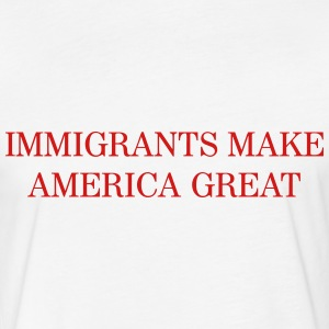 Immigrants make America GREAT T-Shirts - Fitted Cotton/Poly T-Shirt by Next Level