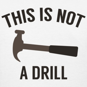 This Is Not A Drill - Women's T-Shirt