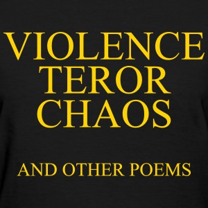 Violence teror chaos and other poems T-Shirts - Women's T-Shirt