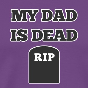 My Dad is Dead RIP - Men's Premium T-Shirt