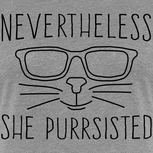 Nevertheless she purrsisted T-Shirts - Women's Premium T-Shirt