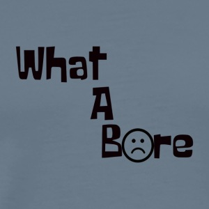 What A Bore! - Men's Premium T-Shirt