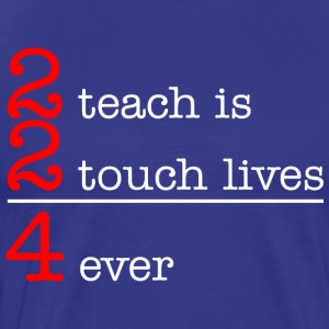 2 Teach Is 2 Touch Lives 4 Ever T-Shirts - Men's Premium T-Shirt
