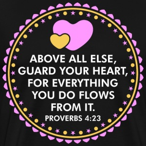Above All Else Guard Your Heart For Everything You T-Shirts - Men's Premium T-Shirt