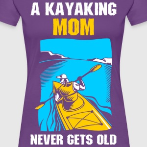A Kayaking Mom Never Gets Old T-Shirts - Women's Premium T-Shirt