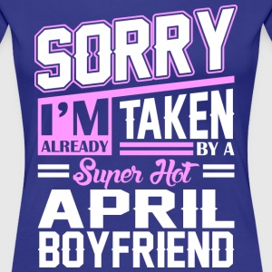 Sorry Im Already Taken By A Super Hot April Boyfri T-Shirts - Women's Premium T-Shirt