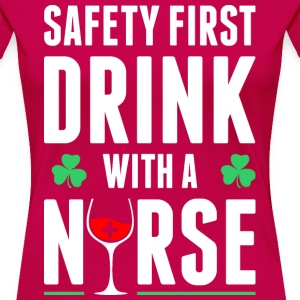 Safety First Drink With A Nurse T-Shirts - Women's Premium T-Shirt