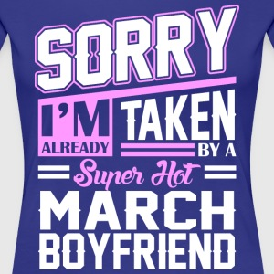 Sorry Im Already Taken By A Super Hot March Boyfri T-Shirts - Women's Premium T-Shirt