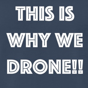 This is why we drone - Men's Premium T-Shirt