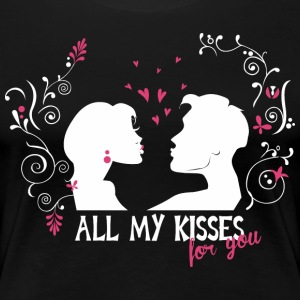 All My Kisses For You T-Shirts - Women's Premium T-Shirt