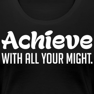 Achieve With All Your Might T-Shirts - Women's Premium T-Shirt