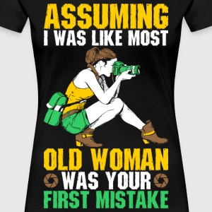 Assuming I Was Like Most Old Woman Was Your First  T-Shirts - Women's Premium T-Shirt