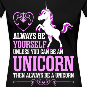 Always Be Yourself Unless You Can Be An Unicorn T-Shirts - Women's Premium T-Shirt