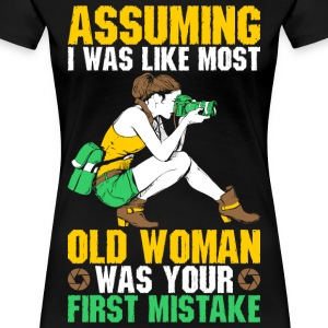 Assuming I Was Like Most Old Woman Photographer T-Shirts - Women's Premium T-Shirt