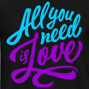 All You Need Is Love T-Shirts - Men's Premium T-Shirt