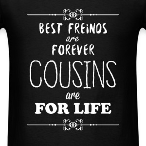 Cousin - Best friends are forever,Cousins are for  - Men's T-Shirt