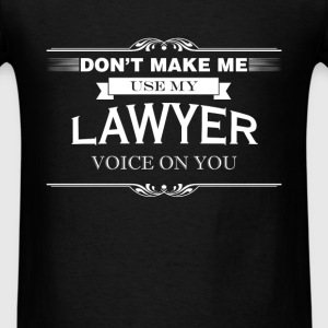 Lawyer - Don't make me use my lawyer voice on you - Men's T-Shirt