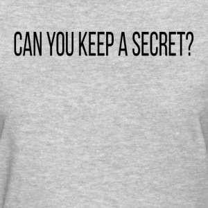CAN YOU KEEP A SECRET? T-Shirts - Women's T-Shirt