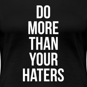 DO MORE THAN YOUR HATERS T-Shirts - Women's Premium T-Shirt