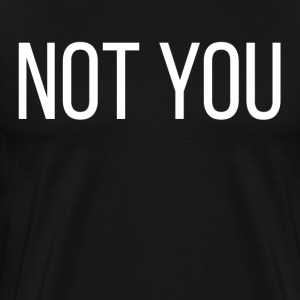 NOT YOU NOT YOU T-Shirts - Men's Premium T-Shirt