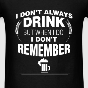 Drinking - I don't always drink but when I do I do - Men's T-Shirt