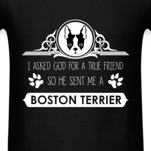 Boston terrier - I asked God for a true friend so  - Men's T-Shirt