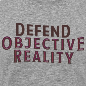 Defend Objective Reality T-Shirt - Men's Premium T-Shirt