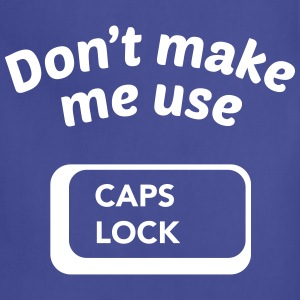 Don't Make Me Use CAPS LOCK Aprons - Adjustable Apron