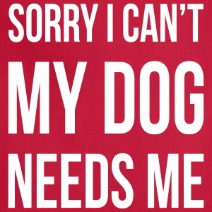 Sorry I Can't My Dog Needs Me Funny Aprons - Adjustable Apron