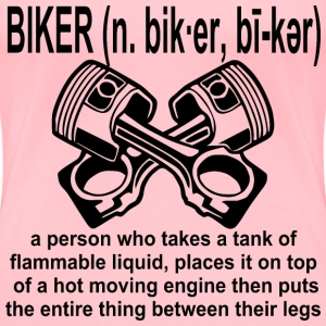 Biker (n) Definition: A Person Who Takes A Tank Of - Women's Premium T-Shirt