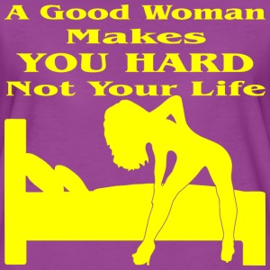 Good Woman Makes You Hard Not Your Life  - Women's Premium T-Shirt