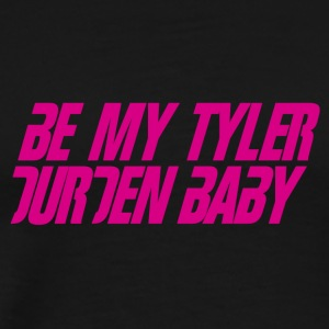 Be My Tyler Durden Baby - Men's Premium T-Shirt
