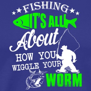 Fishing How You Wiggle Your Worm T Shirt - Men's Premium T-Shirt