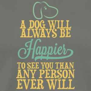 A Dog Will Always Be Happier To See You T Shirt - Men's Premium T-Shirt