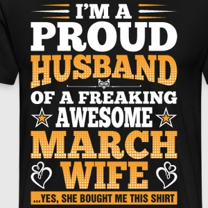 Im A Proud Husband Of A Freaking Awesome March Wif T-Shirts - Men's Premium T-Shirt