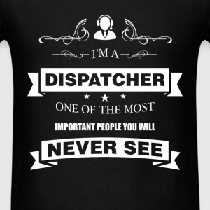 Dispatcher - I'm a dispatcher one of the most impo - Men's T-Shirt