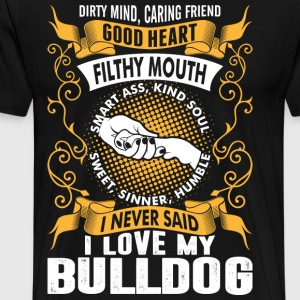 Caring Friend Good Heart I Love My Bulldog Dog T-Shirts - Men's Premium T-Shirt