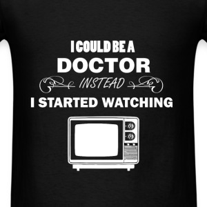 Television - I could be a doctor instead I started - Men's T-Shirt