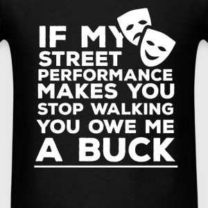 Street Performance - If my street performance make - Men's T-Shirt