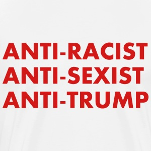 Anti Racist Anti Sexist Anti Trump - Men's Premium T-Shirt