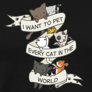 I Want To Pet Every Cat in The World - Men's Premium T-Shirt