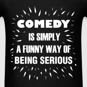 Comedy  - Comedy is simply a funny way of being se - Men's T-Shirt