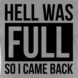 HELL WAS FULL SO I CAME BACK T-Shirts - Women's Premium T-Shirt