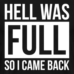 HELL WAS FULL SO I CAME BACK T-Shirts - Men's Premium T-Shirt