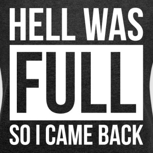 HELL WAS FULL SO I CAME BACK T-Shirts - Women´s Roll Cuff T-Shirt