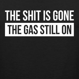 THE SHIT IS GONE THE GAS STILL ON Sportswear - Men's Premium Tank