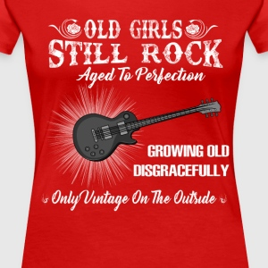 Old Girls Still Rocks Aged To Perfection T-Shirts - Women's Premium T-Shirt